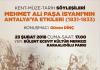 """""""Mehmet Ali Paşa İsyanı'nın Antalya'ya Etkinleri"""" konulu söyleşi 23 Şubat Cuma saat 17.00'de Bülent Ecevit Kültür Merkezi'nde Antalyalılarla buluşacak."""